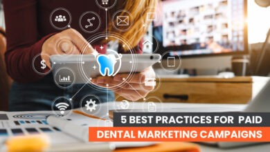 Photo of 5 Best Practices For Paid Dental Marketing Campaigns