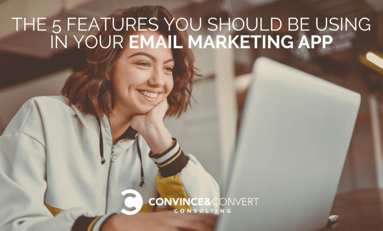 Photo of The 5 Features You Should Be Using In Your Email Marketing App