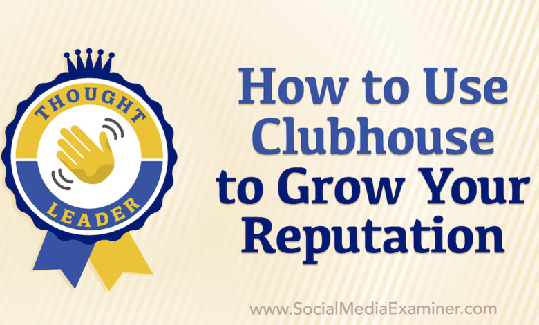 Photo of How to Use Clubhouse to Grow Your Reputation