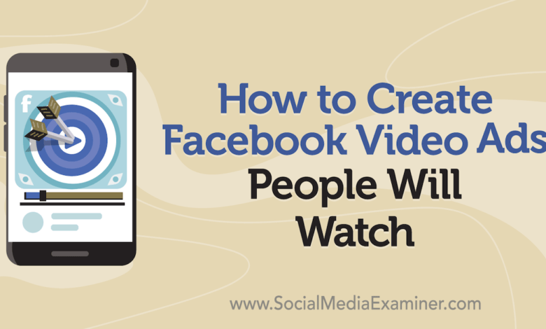 Photo of How to Create Facebook Video Ads People Will Watch