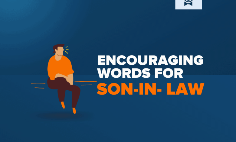 Photo of 71+ Words of Encouragement For Son-in-law