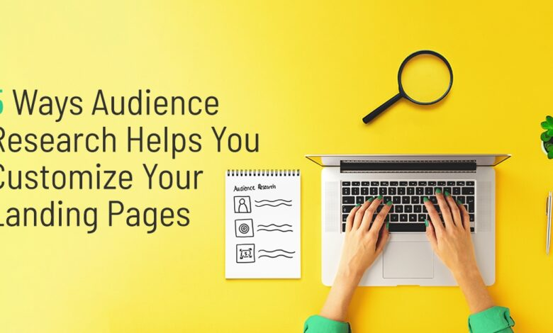 Photo of 5 Ways Audience Research Helps You Customize Your Landing Pages