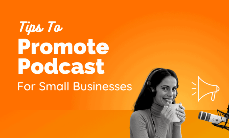 Photo of 25 Tips To Promote Your Podcast For Small Businesses