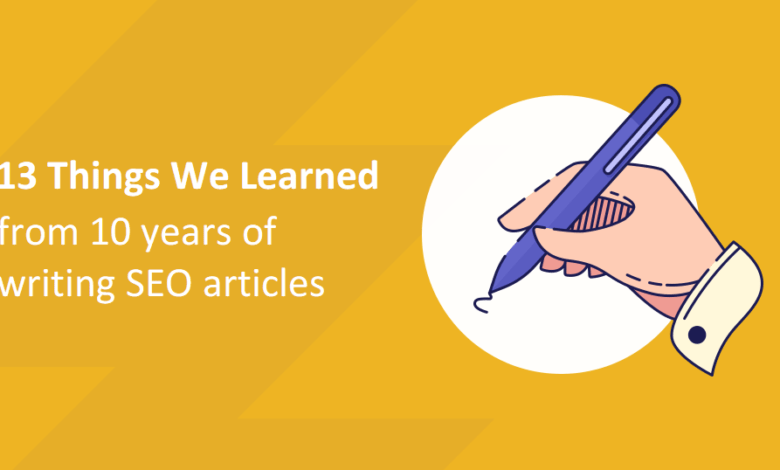 Photo of 13 Things We Learned from 10 Years of Writing SEO Friendly Blog Posts