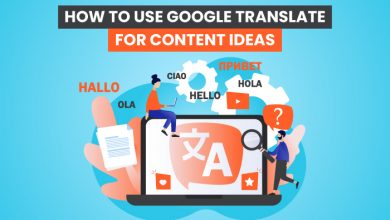 Photo of How to Use Google Translate for Content Ideas
