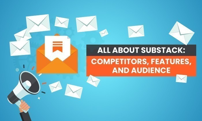 Photo of All About Substack: Competitors, Features, and Audience